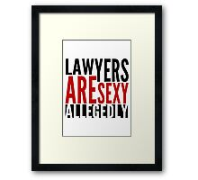 Lawyers Are Sexy... Allegedly Framed Print