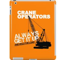 Crane Operators Always Get It Up iPad Case/Skin