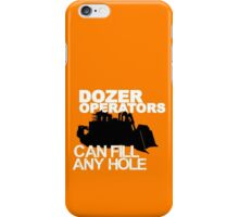 Dozer Operators Can Fill Any Hole iPhone Case/Skin