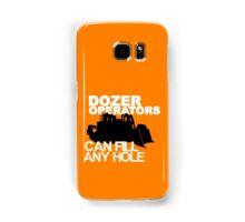 Dozer Operators Can Fill Any Hole Samsung Galaxy Case/Skin