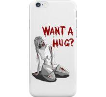 Want a Hug? iPhone Case/Skin