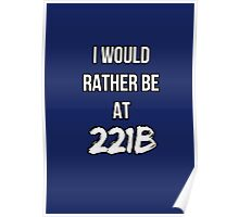 I'd Rather Be At 221B Poster