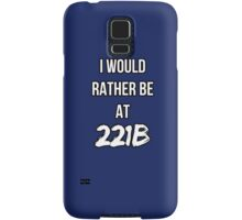 I'd Rather Be At 221B Samsung Galaxy Case/Skin