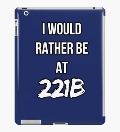 I'd Rather Be At 221B iPad Case/Skin
