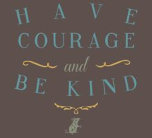 Have Courage and Be Kind T-Shirt