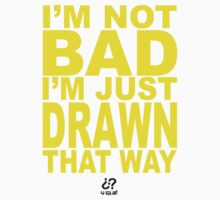 I'm not bad... by Exemi
