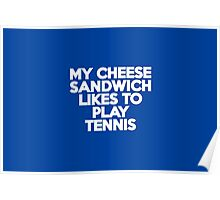 My cheese sandwich likes to play tennis Poster