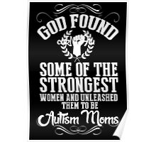 God Found Some Of The Strongest Women And Unleashed Them To Be Autism Moms - Funny Tshirts Poster
