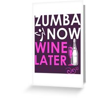 Zumba Now Wine Later Greeting Card