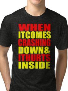 When It Comes Crashing Down... Tri-blend T-Shirt