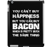 You Can't Buy Happiness But You Can Buy Bacon Which Is Pretty Much The Same Thing - Tshirts & Hoodies iPad Case/Skin