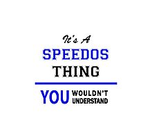 It's a SPEEDOS thing, you wouldn't understand !! Photographic Print