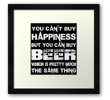 You Can't Buy Happiness But You Can Buy Beer Which Is Pretty Much The Same Thing - Tshirts & Hoodies Framed Print