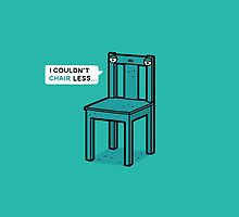I couldn't chair less by Randyotter