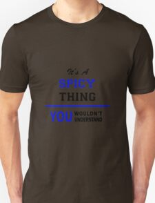 It's a SPICY thing, you wouldn't understand !! T-Shirt