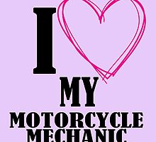 I Love My Motorcycle Mechanic by cutetees