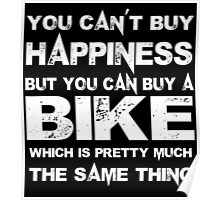You Can't Buy Happiness But You Can Buy Bike Which Is Pretty Much The Same Thing - Tshirts & Hoodies Poster