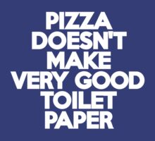 Pizza doesn't make very good toilet paper by onebaretree