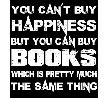 You Can't Buy Happiness But You Can Buy Books Which Is Pretty Much The Same Thing - Tshirts & Hoodies Photographic Print