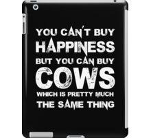 You Can't Buy Happiness But You Can Buy Cows Which Is Pretty Much The Same Thing - Tshirts & Hoodies iPad Case/Skin