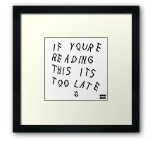 If You're Reading This It's Too Late Framed Print