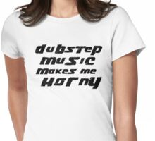 Dubstep makes me horny Womens Fitted T-Shirt