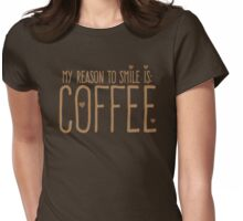 My reason to SMILE is: COFFEE Womens Fitted T-Shirt