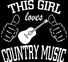 this girl loves country music by teeshoppy
