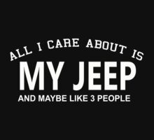 All I Care About Is My Jeep And May Be Like 3 People - Limited Edition Tshirts by funnyshirts2015