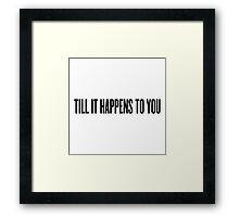 Till It Happens To You Framed Print