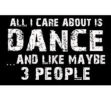 All I Care About Is Dance And Like May Be 3 People - Limited Edition Tshirts Photographic Print