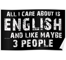 All I Care About Is English And Like May Be 3 People - Limited Edition Tshirts Poster