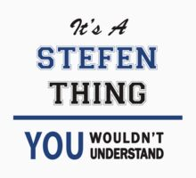It's a STEFEN thing, you wouldn't understand !! by thinging