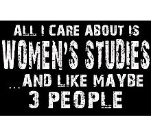 All I Care About Is Women's Studies And Like Maybe 3 People - Limited Edition Tshirts Photographic Print