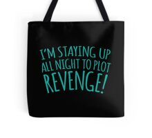 I'm staying up all night to plot my revenge! Tote Bag