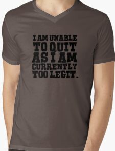I am unable to quit as I am currently too legit Mens V-Neck T-Shirt