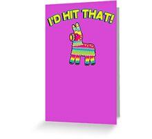 I'd hit that - pinata Greeting Card