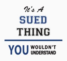It's a SUED thing, you wouldn't understand !! by thinging