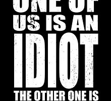 One of Us is an Idiot by cs3ink