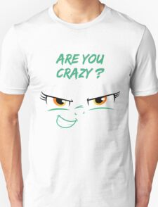 Are you crazy ? Unisex T-Shirt