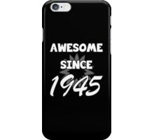 Awesome Since 1945 iPhone Case/Skin