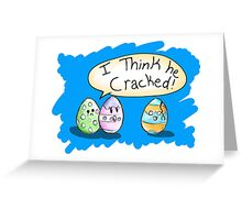 I think he cracked egg! Greeting Card