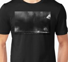 EVEN IN THE DARKEST TIMES I WILL BE HERE.  Unisex T-Shirt