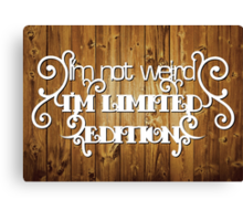I'm not weird, I'm limited edition - natural Canvas Print