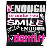 SWEET ENOUGH TO MAKE YOU SMILE SKILLED ENOUGH TO PROTECT IT DENTIST Poster