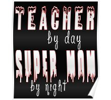 TEACHER BY DAY SUPER MOM BY NIGHT Poster