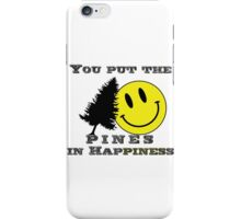 You put the Pines in Happiness! iPhone Case/Skin