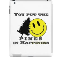You put the Pines in Happiness! iPad Case/Skin