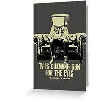 TV Is Chewing Gum For The Eyes Couch Architecture t shirt Greeting Card