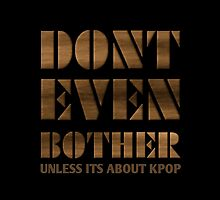 DONT BOTHER - BLACK by Kpop Love